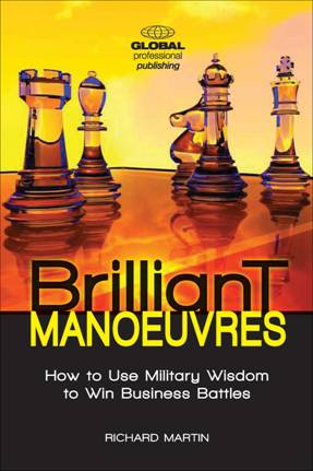 Brilliant manoeuvres: How to use military wisdom to win business battles